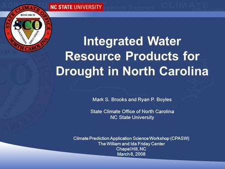 Climate Prediction Application Science Workshop (CPASW) The William and Ida Friday Center Chapel Hill, NC March 6, 2008 Integrated Water Resource Products.