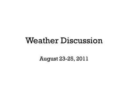 Weather Discussion August 23-25, 2011. A local hotspot…
