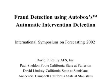 Fraud Detection using Autoboxs Automatic Intervention Detection David P. Reilly AFS, Inc. Paul Sheldon Foote California State at Fullerton David Lindsay.