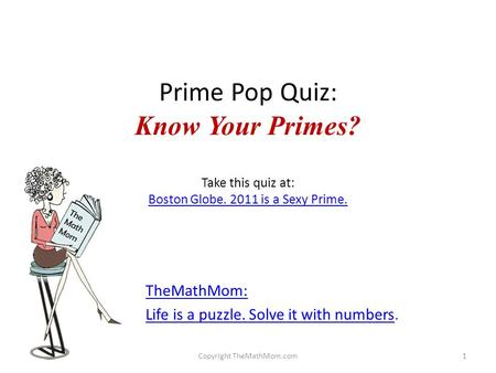 Prime Pop Quiz: Know Your Primes? Take this quiz at: Boston Globe. 2011 is a Sexy Prime. Boston Globe. 2011 is a Sexy Prime. TheMathMom: Life is a puzzle.