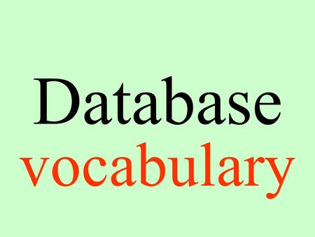 Database vocabulary. Data Information entered in a database.
