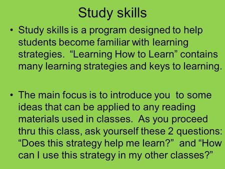 Study skills Study skills is a program designed to help students become familiar with learning strategies. Learning How to Learn contains many learning.