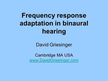 Frequency response adaptation in binaural hearing David Griesinger Cambridge MA USA www.DavidGriesinger.com.