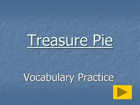 Treasure Pie Vocabulary Practice I measured the water for the cake. find out how much of find out how much of play with play with bought.