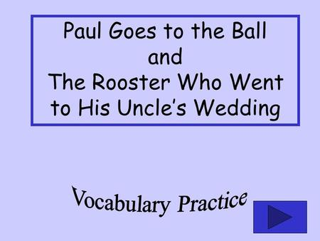 Paul Goes to the Ball and The Rooster Who Went to His Uncles Wedding.