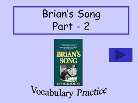 Brians Song Part - 2 Brian slapped Gale on the back exuberantly to congratulate him for the great play that he made. with high spirits worn away amazed.