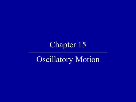 Chapter 15 Oscillatory Motion.