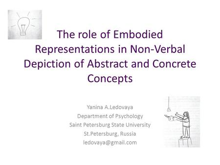 The role of Embodied Representations in Non-Verbal Depiction of Abstract and Concrete Concepts Yanina A.Ledovaya Department of Psychology Saint Petersburg.