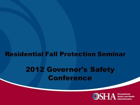 2012 Governors Safety Conference Residential Fall Protection Seminar 2012 Governor's Safety Conference.