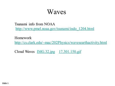 Slide 1 Waves Tsunami info from NOAA  Homework