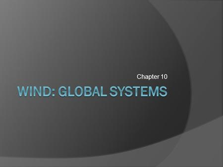 Chapter 10 Wind: Global Systems.
