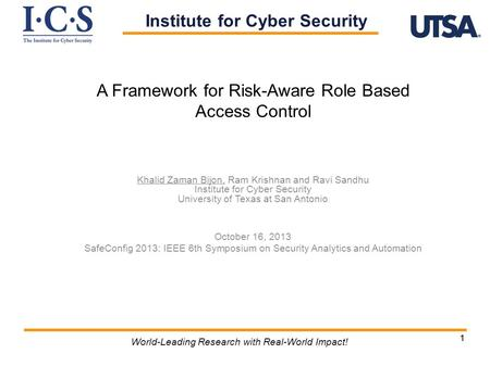 11 World-Leading Research with Real-World Impact! A Framework for Risk-Aware Role Based Access Control Khalid Zaman Bijon, Ram Krishnan and Ravi Sandhu.