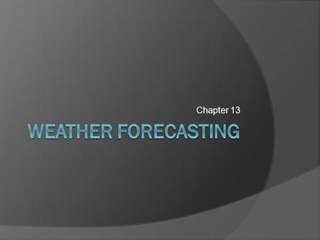 Chapter 13 Weather Forecasting.
