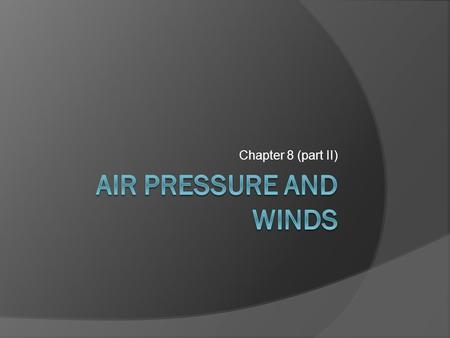 Chapter 8 (part II). Forces that Influence Winds Pressure Gradient Force: difference in pressure over distance Directed perpendicular to isobars from.