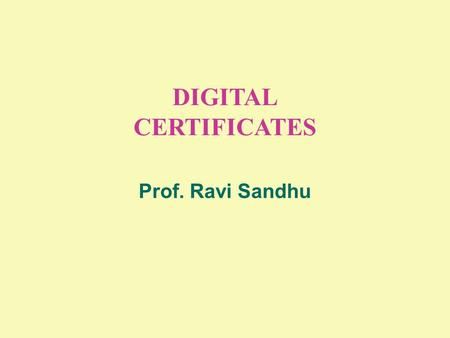 DIGITAL CERTIFICATES Prof. Ravi Sandhu. 2 © Ravi Sandhu PUBLIC-KEY CERTIFICATES reliable distribution of public-keys public-key encryption sender needs.