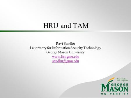© Ravi Sandhu  HRU and TAM Ravi Sandhu Laboratory for Information Security Technology George Mason University