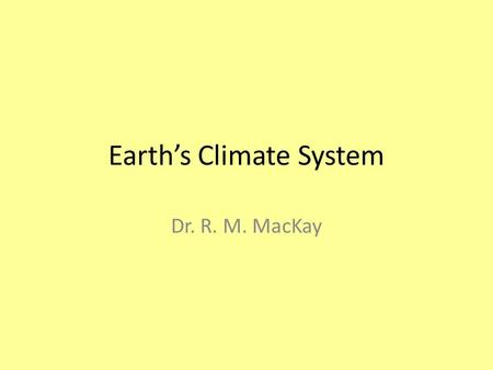 Earths Climate System Dr. R. M. MacKay. Natural and Anthropogenic Climate Forcing.