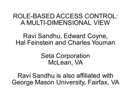 ROLE-BASED ACCESS CONTROL: A MULTI-DIMENSIONAL VIEW Ravi Sandhu, Edward Coyne, Hal Feinstein and Charles Youman Seta Corporation McLean, VA Ravi Sandhu.