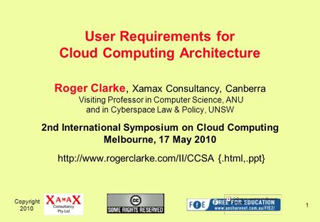 Copyright 2010 1 Roger Clarke, Xamax Consultancy, Canberra Visiting Professor in Computer Science, ANU and in Cyberspace Law & Policy, UNSW 2nd International.