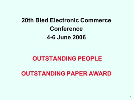 1 20th Bled Electronic Commerce Conference 4-6 June 2006 OUTSTANDING PEOPLE OUTSTANDING PAPER AWARD.