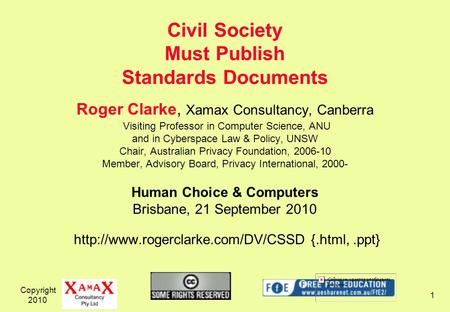 Copyright 2010 1 Roger Clarke, Xamax Consultancy, Canberra Visiting Professor in Computer Science, ANU and in Cyberspace Law & Policy, UNSW Chair, Australian.