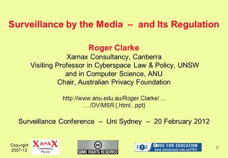 Copyright 2007-12 1 Roger Clarke Xamax Consultancy, Canberra Visiting Professor in Cyberspace Law & Policy, UNSW and in Computer Science, ANU Chair, Australian.