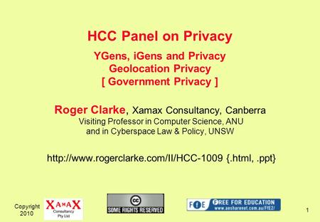 Copyright 2010 1 Roger Clarke, Xamax Consultancy, Canberra Visiting Professor in Computer Science, ANU and in Cyberspace Law & Policy, UNSW