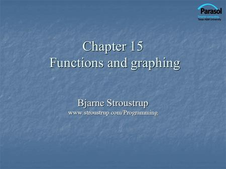 Chapter 15 Functions and graphing Bjarne Stroustrup www.stroustrup.com/Programming.