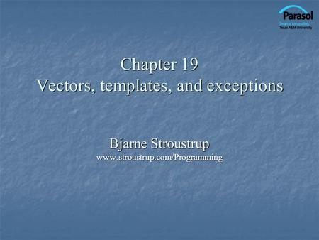 Chapter 19 Vectors, templates, and exceptions Bjarne Stroustrup www.stroustrup.com/Programming.
