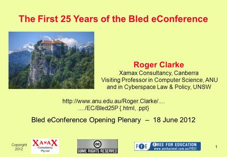 Copyright 2012 1  {.html,.ppt} Bled eConference Opening Plenary – 18 June 2012 The First 25 Years.