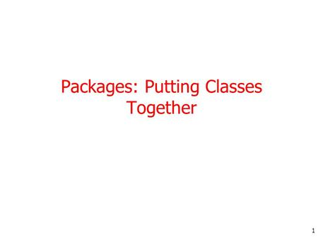 1 Packages: Putting Classes Together. 2 Introduction The main feature of OOP is its ability to support the reuse of code: Extending the classes (via inheritance)