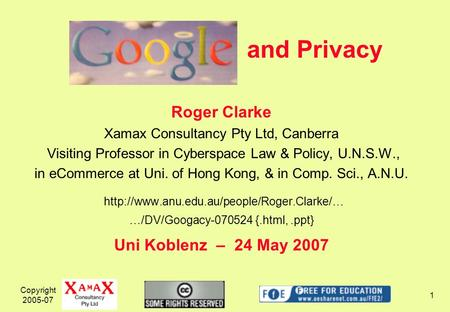 Copyright 2005-07 1 and Privacy Roger Clarke Xamax Consultancy Pty Ltd, Canberra Visiting Professor in Cyberspace Law & Policy, U.N.S.W., in eCommerce.