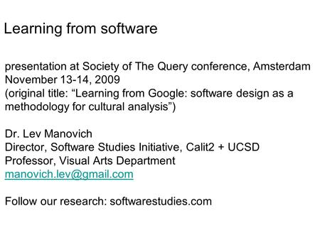 Presentation at Society of The Query conference, Amsterdam November 13-14, 2009 (original title: Learning from Google: software design as a methodology.