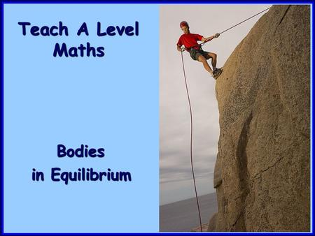 Teach A Level Maths Bodies in Equilibrium.