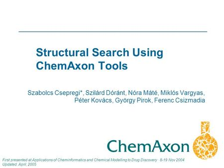1 Szabolcs Csepregi*, Szilárd Dóránt, Nóra Máté, Miklós Vargyas, Péter Kovács, György Pirok, Ferenc Csizmadia First presented at Applications of Cheminformatics.