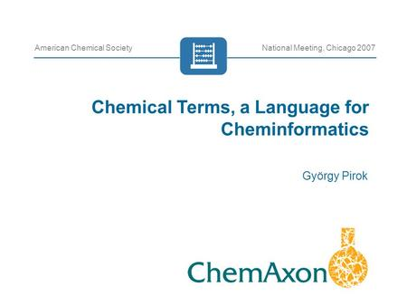 Chemical Terms, a Language for Cheminformatics György Pirok American Chemical SocietyNational Meeting, Chicago 2007.