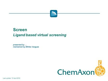 Screen Ligand based virtual screening presented by … maintained by Miklós Vargyas Last update: 13 April 2010.
