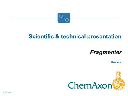 Scientific & technical presentation Fragmenter Nóra Máté Sept 2005.