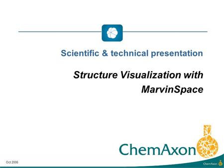 Scientific & technical presentation Structure Visualization with MarvinSpace Oct 2006.