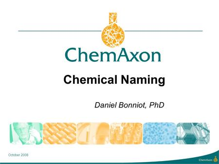Chemical Naming Daniel Bonniot, PhD October 2008.