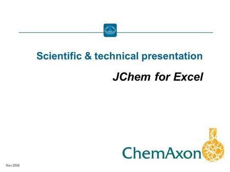 Nov 2008 Scientific & technical presentation JChem for Excel.