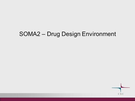 SOMA2 – Drug Design Environment. Drug design environment – SOMA2 The SOMA2 project 2002-2006 Tekes (National Technology Agency of Finland) DRUG2000 program.