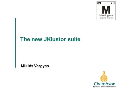 The new JKlustor suite Miklós Vargyas Solutions for Cheminformatics.