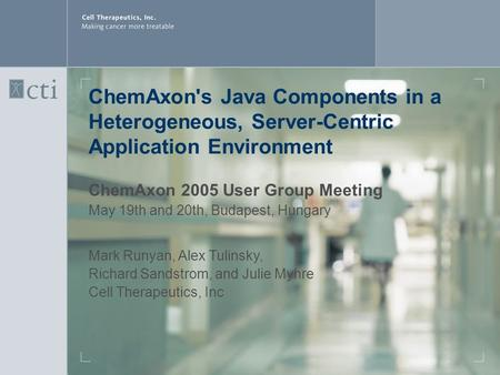 ChemAxon's Java Components in a Heterogeneous, Server-Centric Application Environment ChemAxon 2005 User Group Meeting May 19th and 20th, Budapest, Hungary.