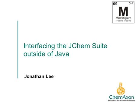 Interfacing the JChem Suite outside of Java Jonathan Lee Solutions for Cheminformatics.