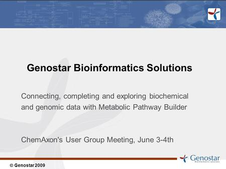 Genostar 2009 Genostar Bioinformatics Solutions Connecting, completing and exploring biochemical and genomic data with Metabolic Pathway Builder ChemAxon's.