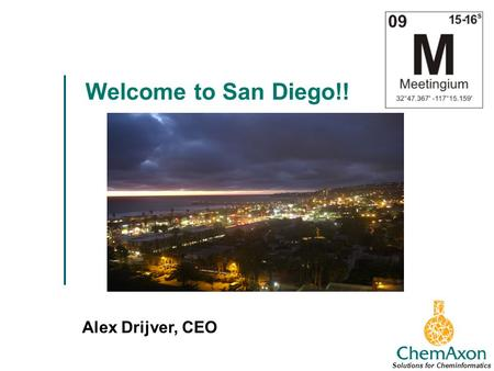Welcome to San Diego!! Alex Drijver, CEO Solutions for Cheminformatics.