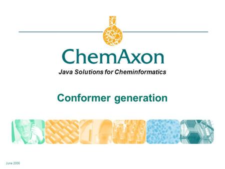 Java Solutions for Cheminformatics June 2006 Conformer generation.