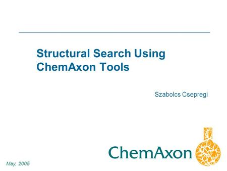 1 Szabolcs Csepregi May, 2005 Structural Search Using ChemAxon Tools.