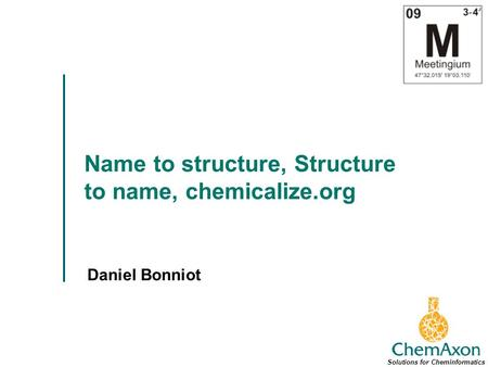 Name to structure, Structure to name, chemicalize.org Daniel Bonniot Solutions for Cheminformatics.